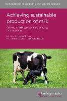 Achieving Sustainable Production of Milk Volume 1: Milk Composition, Genetics and Breeding - Burleigh Dodds Series in Agricultural Science 8 (Hardback)