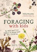 Foraging with Kids: 52 Wild and Free Edibles to Enjoy with Your Children (Hardback)