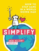 Simplify: How to Stay Sane in a World Going Mad (Hardback)