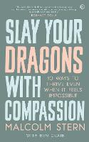 Slay Your Dragons With Compassion: Ten Ways to Thrive Even When It Feels Impossible (Paperback)