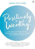 Positively Wealthy: A 33-day guide to manifesting sustainable wealth and abundance in all areas of your life (Paperback)