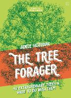 The Tree Forager: 40 Extraordinary Trees & What to Do with Them (Hardback)