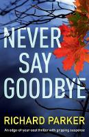 Never Say Goodbye: An Edge of Your Seat Thriller with Gripping Suspense - Detective Tom Fabian 1 (Paperback)