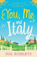 You, Me and Italy: An Utterly Hilarious and Feel-Good Romantic Comedy Set in the Italian Sunshine (Paperback)