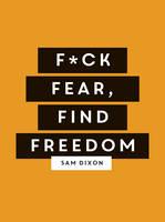 F*ck Fear, Find Freedom
