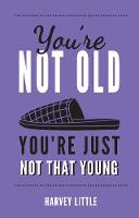 You're Not Old, You're Just Not That Young