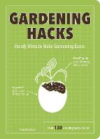 Gardening Hacks: Handy Hints To Make Gardening Easier (Paperback)