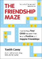 The Friendship Maze: How to Help Your Child Navigate Their Way to Positive and Happier Friendships (Paperback)