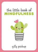 The Little Book of Mindfulness: Tips, Techniques and Quotes for a More Centred, Balanced You (Hardback)