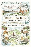 The Dun Cow Rib: A Very Natural Childhood (Hardback)