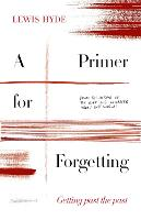 A Primer for Forgetting: Getting Past the Past (Hardback)