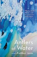 Antlers of Water: Writing on the Nature and Environment of Scotland (Hardback)