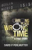Wrong Place Wrong Time (Paperback)