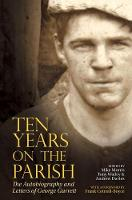 Ten Years On The Parish 2017: The Autobiography and Letters of George Garrett - Liverpool English Texts and Studies 70 (Hardback)