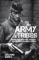 An Army of Tribes: British Army Cohesion, Deviancy and Murder in Northern Ireland (Hardback)