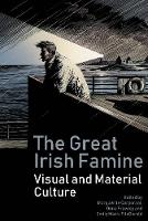 The Great Irish Famine: Visual and Material Culture (Hardback)