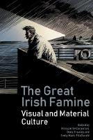 The Great Irish Famine: Visual and Material Culture (Paperback)