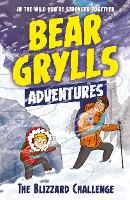 A Bear Grylls Adventure 1: The Blizzard Challenge: by bestselling author and Chief Scout Bear Grylls - A Bear Grylls Adventure (Paperback)
