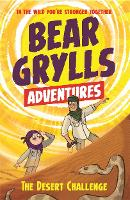 A Bear Grylls Adventure 2: The Desert Challenge: by bestselling author and Chief Scout Bear Grylls - A Bear Grylls Adventure (Paperback)