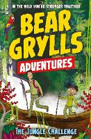 A Bear Grylls Adventure 3: The Jungle Challenge: by bestselling author and Chief Scout Bear Grylls - A Bear Grylls Adventure (Paperback)