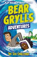 A Bear Grylls Adventure 4: The Sea Challenge: by bestselling author and Chief Scout Bear Grylls - A Bear Grylls Adventure (Paperback)