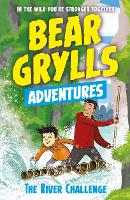 A Bear Grylls Adventure 5: The River Challenge - A Bear Grylls Adventure (Paperback)