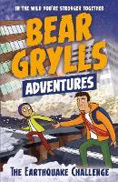 A Bear Grylls Adventure 6: The Earthquake Challenge - A Bear Grylls Adventure (Paperback)