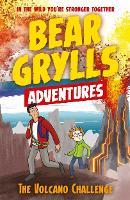 A Bear Grylls Adventure 7: The Volcano Challenge - A Bear Grylls Adventure (Paperback)