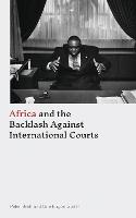Africa and the Backlash Against International Courts