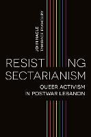Resisting Sectarianism: Queer Activism in Postwar Lebanon (Hardback)