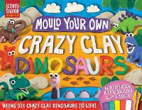 Mould Your Own Crazy Clay Dinosaurs - Activity Station Gift Boxes (Paperback)