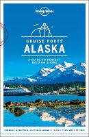 Lonely Planet Cruise Ports Alaska - Travel Guide (Paperback)