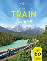 Amazing Train Journeys - Lonely Planet (Hardback)