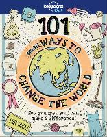 101 Small Ways to Change the World - Lonely Planet Kids (Hardback)