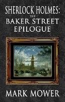 Sherlock Holmes - The Baker Street Epilogue (Paperback)