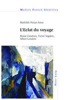 L'Eclat Du Voyage: Blaise Cendrars, Victor Segalen, Albert Londres - Modern French Identities 125 (Paperback)