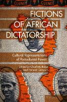 Fictions of African Dictatorship: Cultural Representations of Postcolonial Power - Race and Resistance Across Borders in the Long Twentieth Century 4 (Hardback)