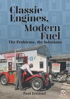 Classic Engines, Modern Fuel: The Problems, the Solutions (Paperback)
