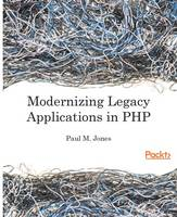 Modernizing Legacy Applications in PHP (Paperback)