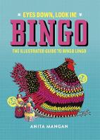 Bingo: Eyes Down, Look In! The Illustrated Guide to Bingo Lingo (Hardback)