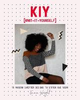 KIY: Knit-It-Yourself: 15 Modern Sweater Designs to Stitch and Wear (Paperback)