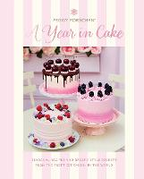Peggy Porschen: A Year in Cake: Seasonal recipes and dreamy style secrets from the prettiest bakery in the world (Hardback)