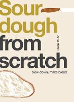 Sourdough: Slow Down, Make Bread - From Scratch (Paperback)
