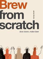 Brew: Slow Down, Make Beer - From Scratch (Paperback)