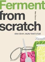 Ferment: Slow Down, Make Food to Last - From Scratch (Paperback)