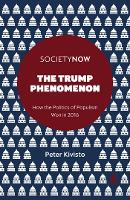 The Trump Phenomenon: How the Politics of Populism Won in 2016 - SocietyNow (Paperback)