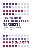 From Humility to Hubris among Scholars and Politicians: Exploring Expressions of Self-Esteem and Achievement - Emerald Points (Paperback)