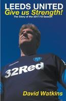 Leeds United: Give Us Strength (Paperback)