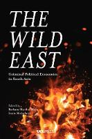 The Wild East: Criminal Political Economies in South Asia (Hardback)