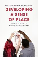 Developing a Sense of Place: The Role of the Arts in Regenerating Communities (Hardback)